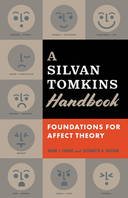 A Silvan Tomkins Handbook: Foundations for Affect Theory - Frank, Adam J., and Wilson, Elizabeth A.