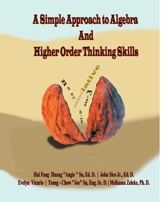 A Simple Approach to Algebra and Higher Order Thinking Skills - Su, Hui Fang Huang, Dr., and Sico, John, Dr., Jr., and Vicario, Evelyn