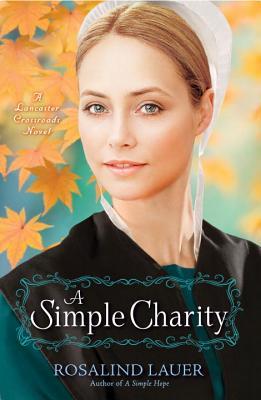 A Simple Charity: A Lancaster Crossroads Novel - Lauer, Rosalind