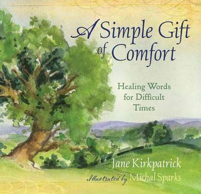 A Simple Gift of Comfort: Healing Words for Difficult Times - Kirkpatrick, Jane