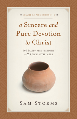 A Sincere and Pure Devotion to Christ, Volume 1: 100 Daily Meditations on 2 Corinthians - Storms, Sam