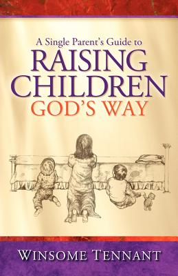 A Single Parent's Guide to Raising Children God's Way - Tennant, Winsome