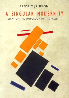 A Singular Modernity: Essay on the Ontology of the Present - Jameson, Fredric, Professor, and Bakhtin, Mikhail, and Baudrillard, Jean, Professor