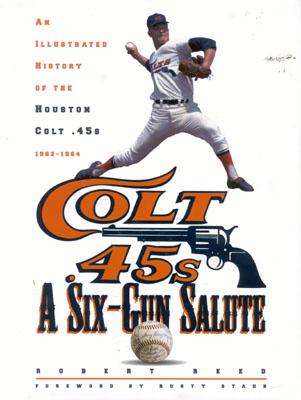 A Six-Gun Salute: An Illustrated History of the Houston Colt .45s - Reed, Robert