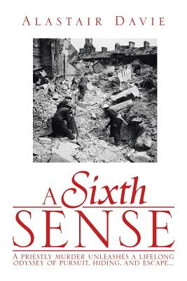 A Sixth Sense: A Priestly Murder Unleashes a Lifelong Odyssey of Pursuit, Hiding, and Escape . . . - Davie, Alastair