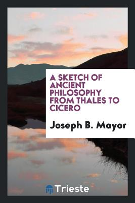 A Sketch of Ancient Philosophy from Thales to Cicero - Mayor, Joseph B
