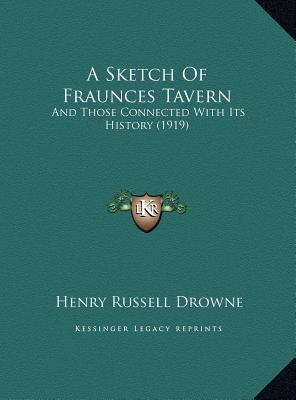 A Sketch of Fraunces Tavern: And Those Connected with Its History (1919) - Drowne, Henry Russell