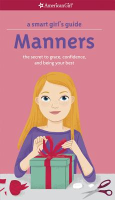 A Smart Girl's Guide: Manners: The Secrets to Grace, Confidence, and Being Your Best - Holyoke, Nancy