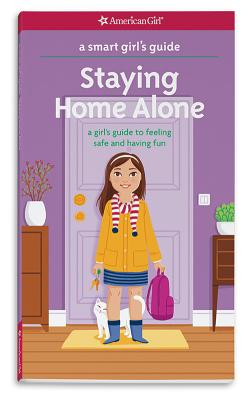 A Smart Girl's Guide: Staying Home Alone: A Girl's Guide to Feeling Safe and Having Fun - Raymer, Dottie