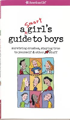 A Smart Girl's Guide to Boys: Surviving Crushes, Staying True to Yourself, & Other (Heart) Stuff - Holyoke, Nancy