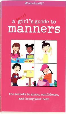 A Smart Girl's Guide to Manners: The Secrets to Grace, Confidence, and Being Your Best - Holyoke, Nancy, and Watkins, Michelle (Editor)