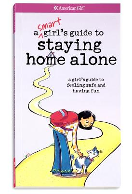 A Smart Girl's Guide to Staying Home Alone: A Girl's Guide to Feeling Safe and Having Fun - Raymer, Dottie