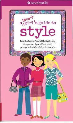 A Smart Girl's Guide to Style: How to Have Fun with Fashion, Shop Smart, and Let Your Personal Style Shine Through - Cindrich, Sharon Miller