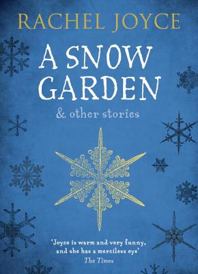 A Snow Garden and Other Stories - Joyce, Rachel