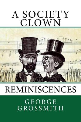 A Society Clown: Reminiscences - Grossmith, George
