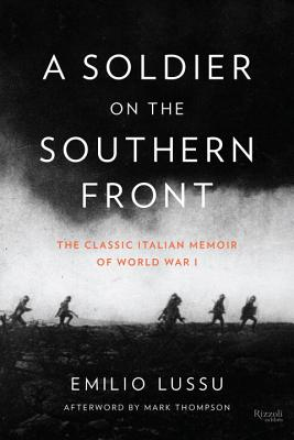 A Soldier on the Southern Front: The Classic Italian Memoir of World War 1 - Lussu, Emilio, and Thompson, Mark, DVM (Afterword by), and Conti, Gregory (Translated by)