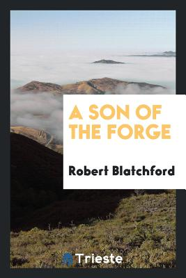 A Son of the Forge - Blatchford, Robert
