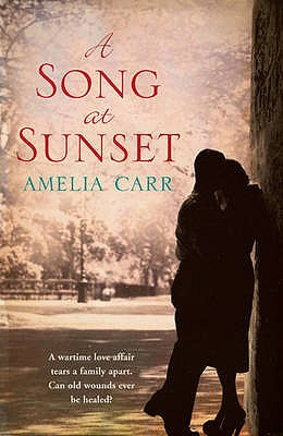 A Song At Sunset: A moving World War Two love story of family, heartbreak and guilt - Carr, Amelia