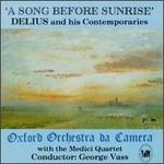 A Song Before Sunrise: Delius And His Contemporaries