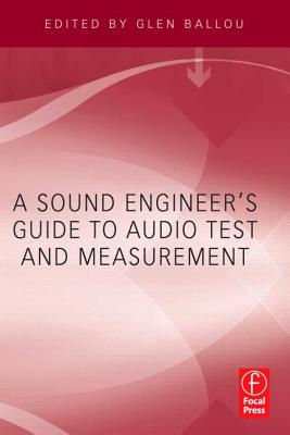 A Sound Engineer's Guide to Audio Test and Measurement - Ballou, Glen (Editor)