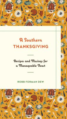A Southern Thanksgiving: Recipes and Musings for a Manageable Feast - Dew, Robb Forman