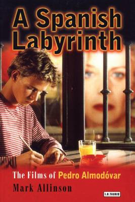 A Spanish Labyrinth: The Films of Pedro Almodóvar - Allinson, Mark