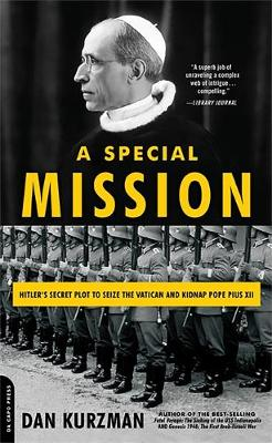 A Special Mission: Hitler's Secret Plot to Seize the Vatican and Kidnap Pope Pius XII - Kurzman, Dan
