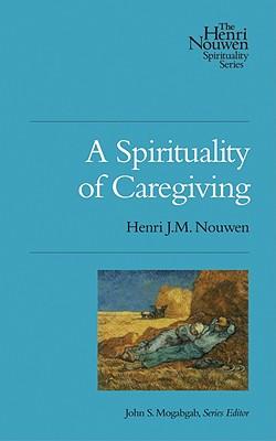 A Spirituality of Caregiving - Nouwen, Henri J M