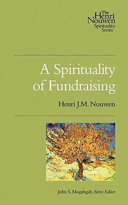 A Spirituality of Fundraising - Nouwen, Henri J M