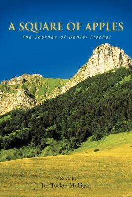 A Square of Apples: The Journey of Daniel Fischer - Mulligan, Jan Tucker