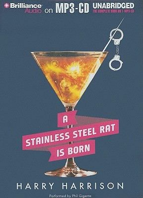 A Stainless Steel Rat Is Born - Harrison, Harry, and Gigante, Phil (Read by)