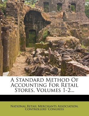 A Standard Method of Accounting for Retail Stores, Volumes 1-2... - National Retail Merchants Association C (Creator)