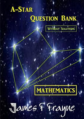 A-Star Question Bank (Mathematics) (Without Solutions) - Frayne, James F