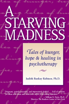 A Starving Madness: Tales of Hunger, Hope, and Healing in Psychotherapy - Rabinor, Judith Ruskay, PhD