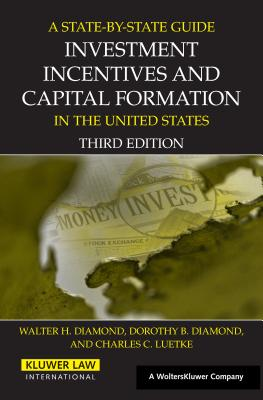 A State by State Guide to Investment Incentives and Capital Formation in the United States - Diamond, Walter H