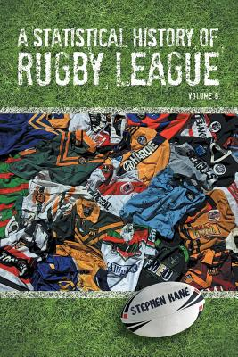 A Statistical History of Rugby League - Volume VI: Volume 6 - Kane, Stephen