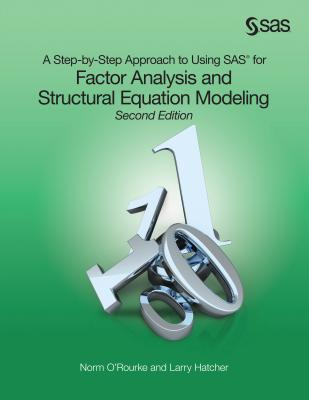A Step-By-Step Approach to Using SAS for Factor Analysis and Structural Equation Modeling, Second Edition - O'Rourke, Norm, PH.D., and Hatcher, Larry, PH.D.