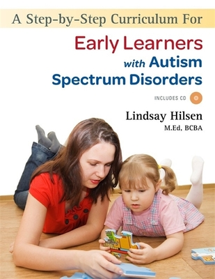 A Step-By-Step Curriculum for Early Learners with Autism Spectrum Disorders - Hilsen, Lindsay