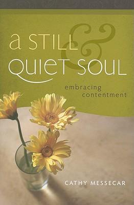A Still & Quiet Soul: Embracing Contentment - Messecar, Cathy