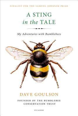 A Sting in the Tale: My Adventures with Bumblebees - Goulson, Dave