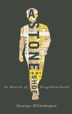 A Stone in My Shoe: In Search of Neighborhood - Ellenbogen, George