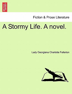 A Stormy Life. a Novel. - Fullerton, Lady Georgiana Charlotte