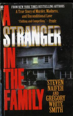 A Stranger in the Family: A True Story of Murder, Madness, and Unconditional Love - Naifeh, Steven, and Smith, Gregory White