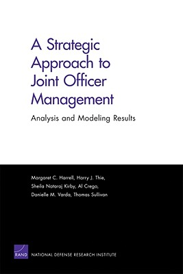 A Strategic Approach to Joint Officer Managment: Analysis and Modeling Results - Harrell, Margaret C, and Thie, Harry J, and Kirby, Sheila Nataraj