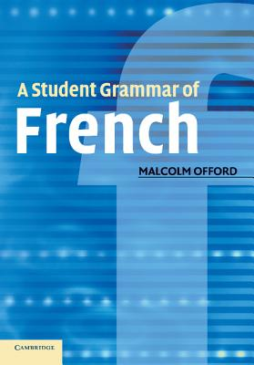 A Student Grammar of French - Offord, Malcolm