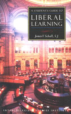 A Student's Guide to Liberal Learning - Schall, James, and Intercollegiate Studies Institute
