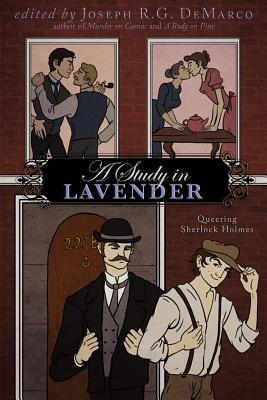 A Study in Lavender: Queering Sherlock Holmes - DeMarco, Joseph R G (Editor)