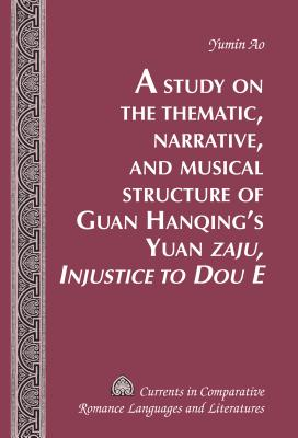 "A Study on the Thematic, Narrative, and Musical Structure of Guan Hanqing's Yuan ""Zaju, Injustice to Dou E"" - Ao, Yumin"