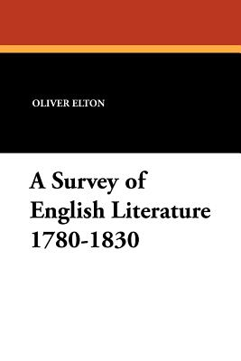 A Survey of English Literature 1780-1830 - Elton, Oliver