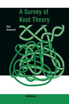 A Survey of Knot Theory - Kawauchi, Akio